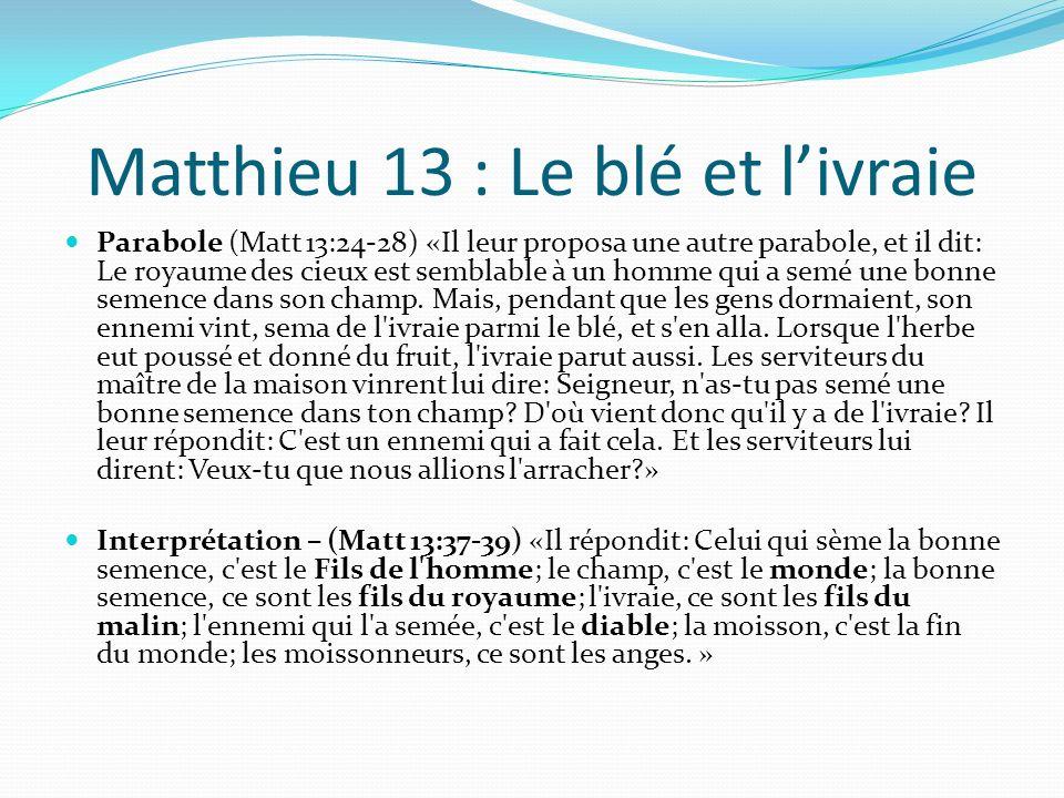 Matthieu 13 : Le blé et livraie Parabole (Matt 13:24-28) «Il leur proposa une autre parabole, et il dit: Le royaume des cieux est semblable à un homme