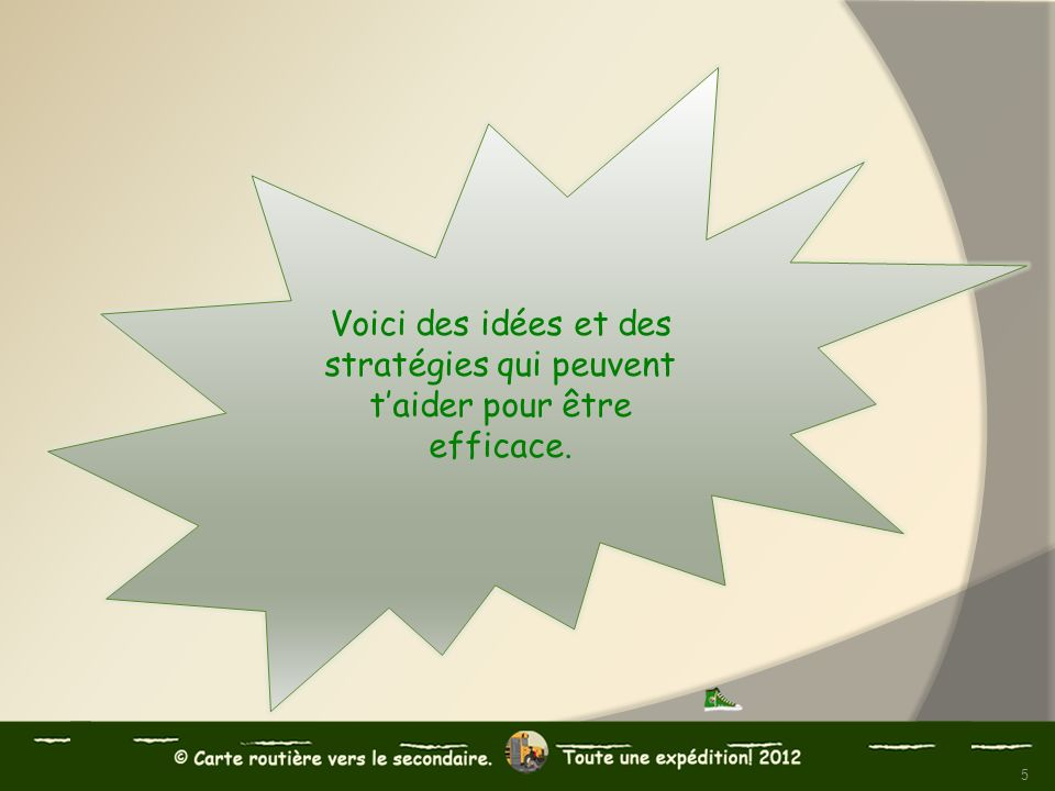 Voici des idées et des stratégies qui peuvent taider pour être efficace. 5