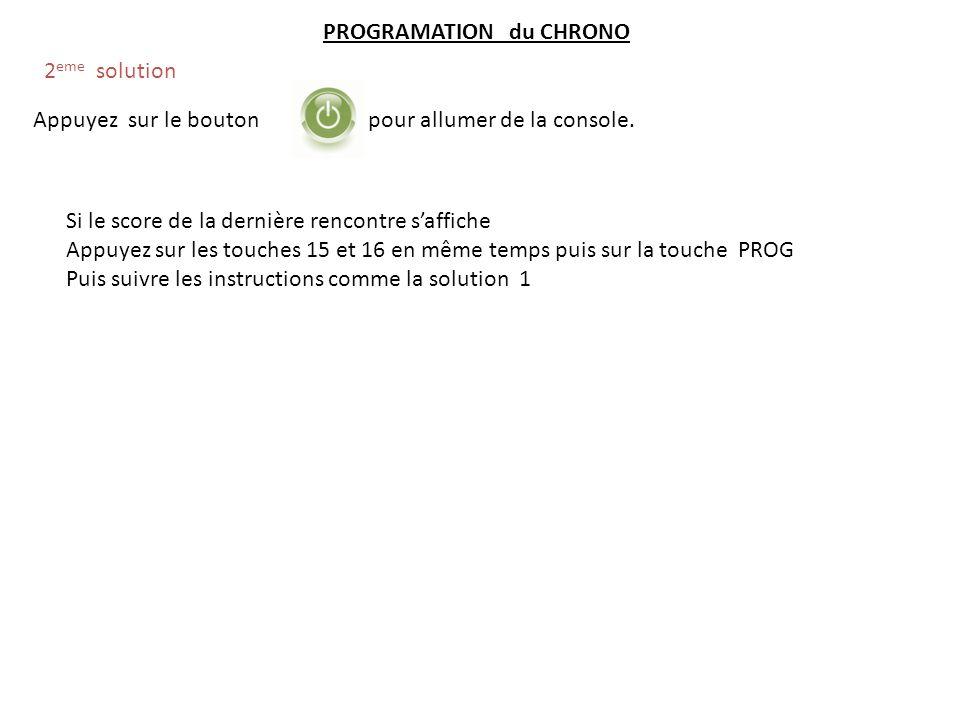 PROGRAMATION du CHRONO 2 eme solution Appuyez sur le bouton pour allumer de la console. Si le score de la dernière rencontre saffiche Appuyez sur les