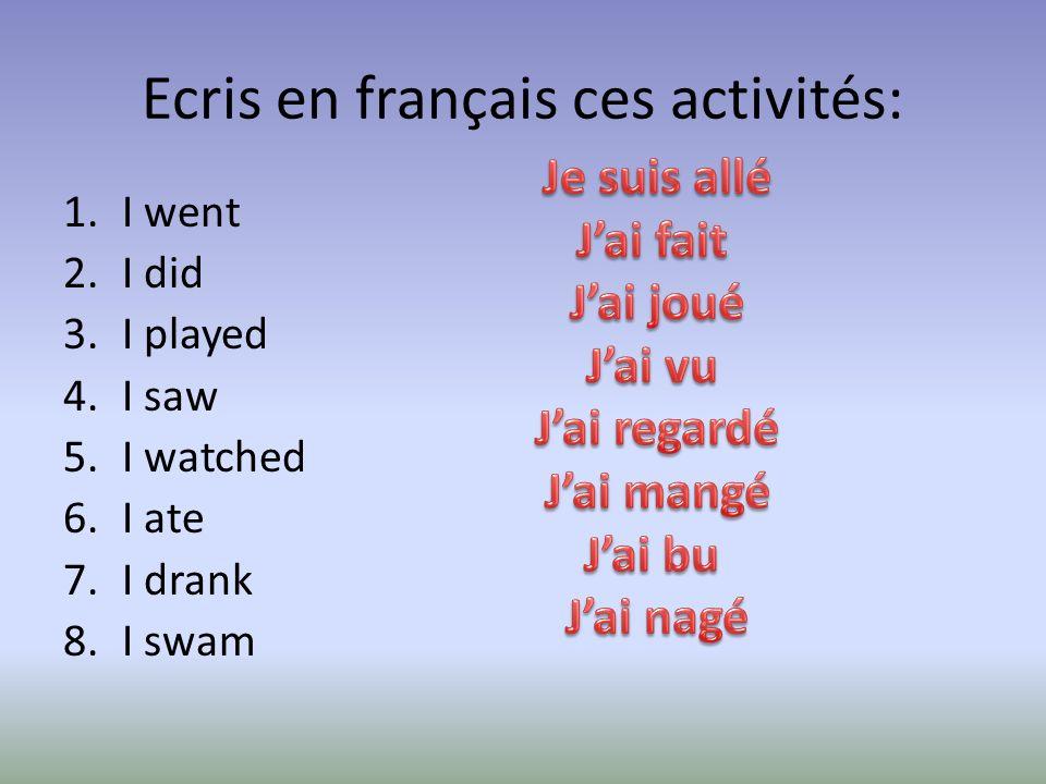Ecris en français ces activités: 1.I went 2.I did 3.I played 4.I saw 5.I watched 6.I ate 7.I drank 8.I swam