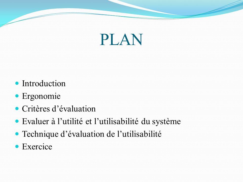 PLAN Introduction Ergonomie Critères dévaluation Evaluer à lutilité et lutilisabilité du système Technique dévaluation de lutilisabilité Exercice