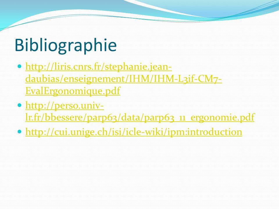Bibliographie http://liris.cnrs.fr/stephanie.jean- daubias/enseignement/IHM/IHM-L3if-CM7- EvalErgonomique.pdf http://liris.cnrs.fr/stephanie.jean- dau