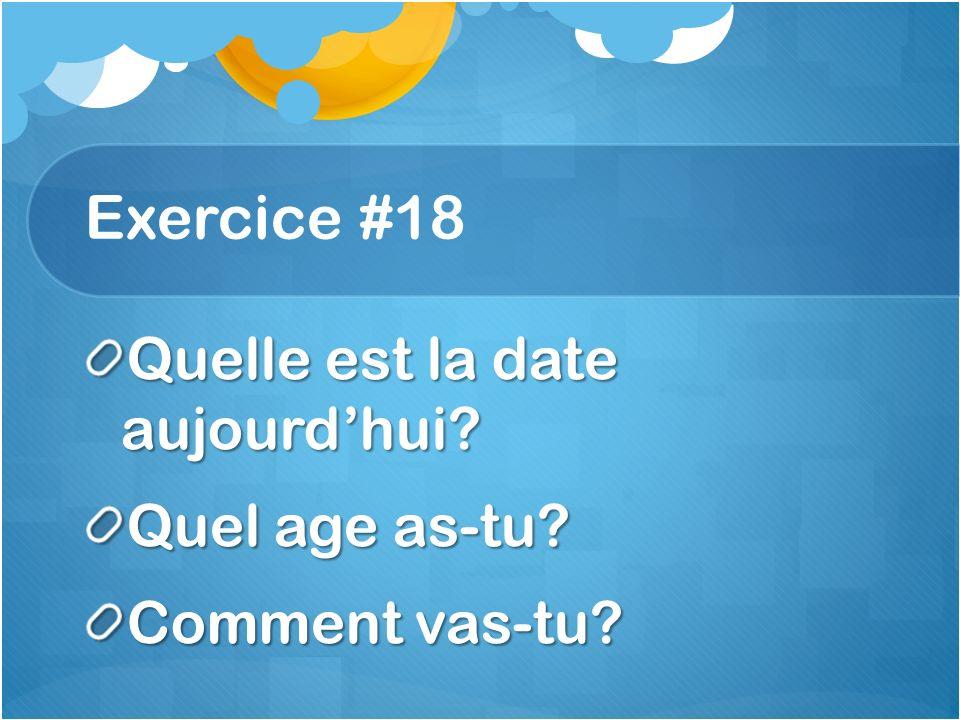 Exercice #18 Quelle est la date aujourdhui? Quel age as-tu? Comment vas-tu?