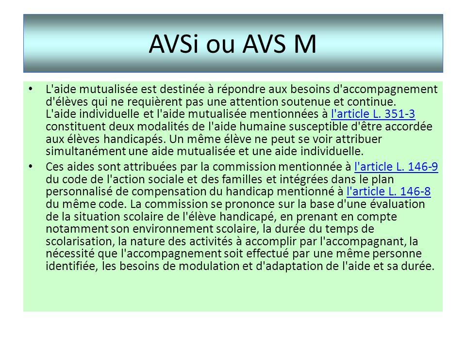 AVSi ou AVS M L'aide mutualisée est destinée à répondre aux besoins d'accompagnement d'élèves qui ne requièrent pas une attention soutenue et continue