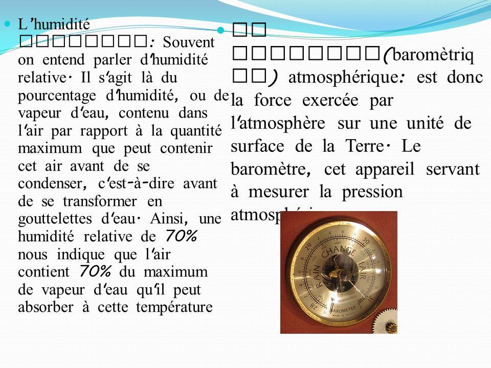 La pression ( baromètriq ue ) atmosphérique : est donc la force exercée par l atmosphère sur une unité de surface de la Terre.