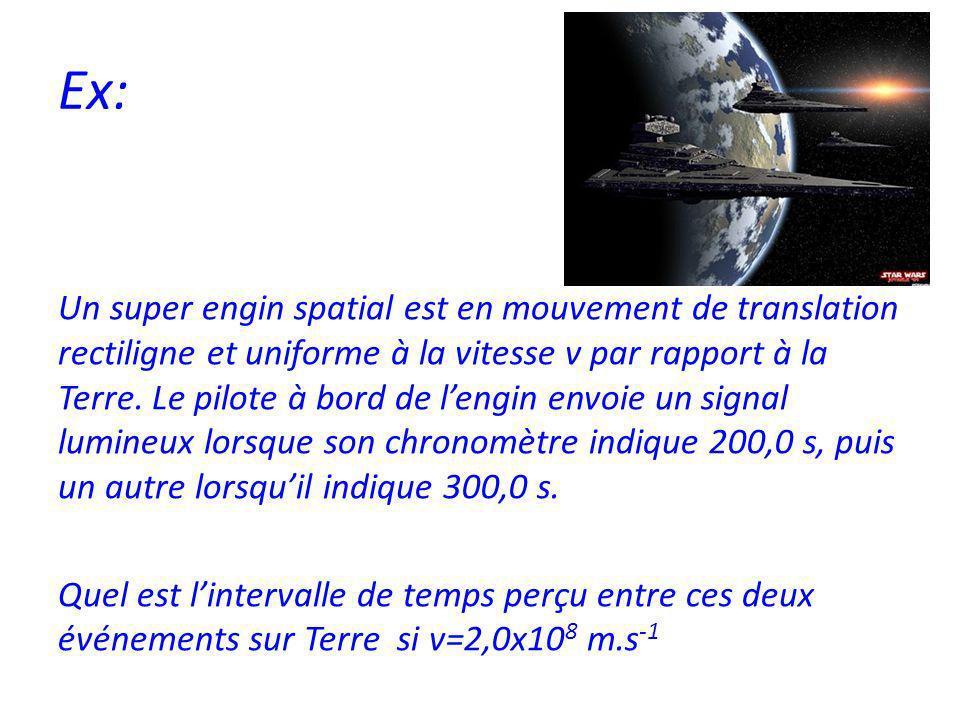 Ex: Un super engin spatial est en mouvement de translation rectiligne et uniforme à la vitesse v par rapport à la Terre.