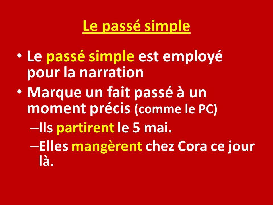 Le passé simple Le passé simple est employé pour la narration Marque un fait passé à un moment précis (comme le PC) – Ils partirent le 5 mai. – Elles