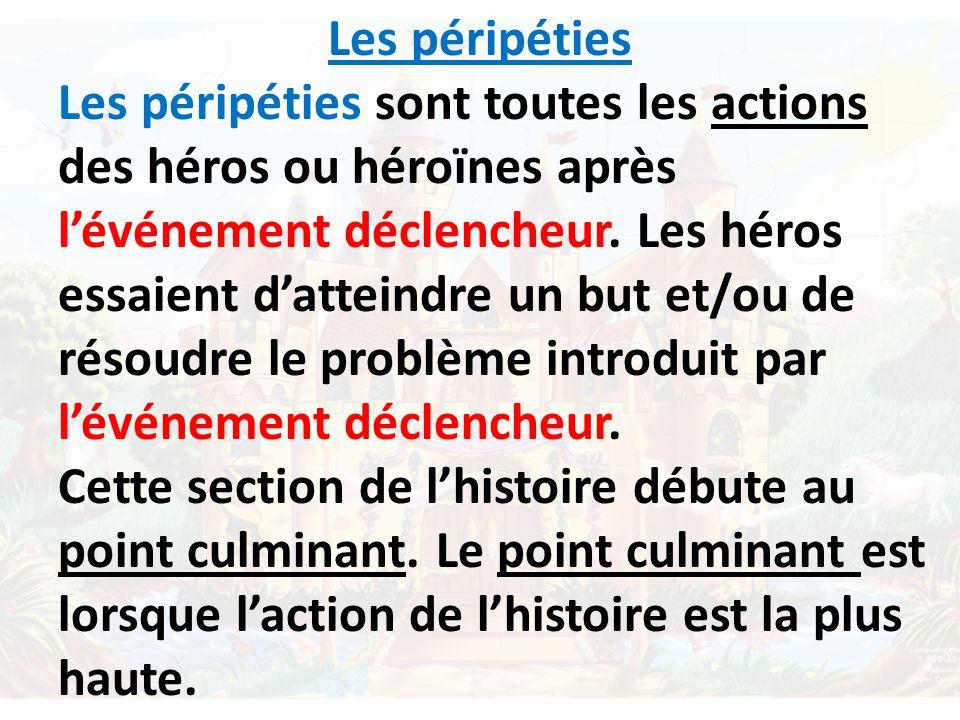 Les péripéties Les péripéties sont toutes les actions des héros ou héroïnes après lévénement déclencheur. Les héros essaient datteindre un but et/ou d