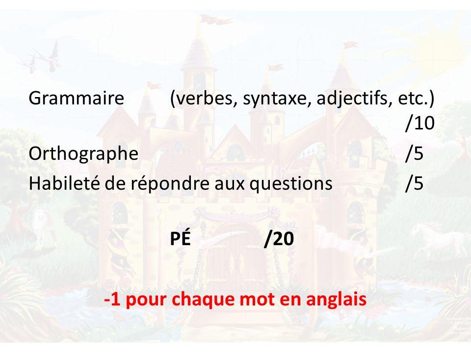 Grammaire (verbes, syntaxe, adjectifs, etc.) /10 Orthographe/5 Habileté de répondre aux questions/5 PÉ/20 -1 pour chaque mot en anglais