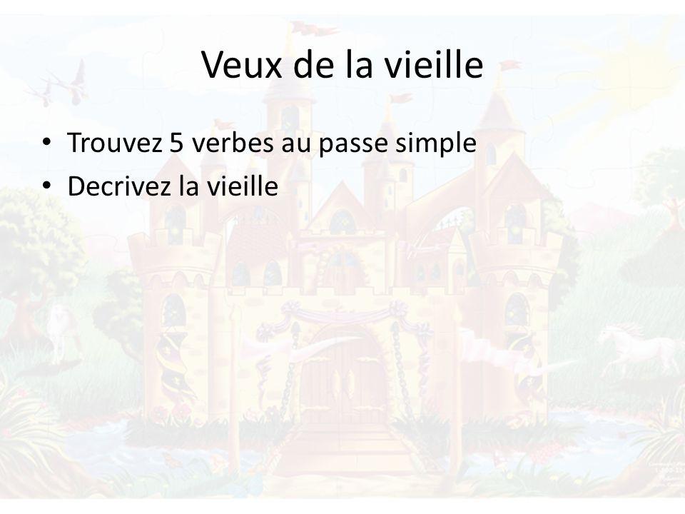 Veux de la vieille Trouvez 5 verbes au passe simple Decrivez la vieille