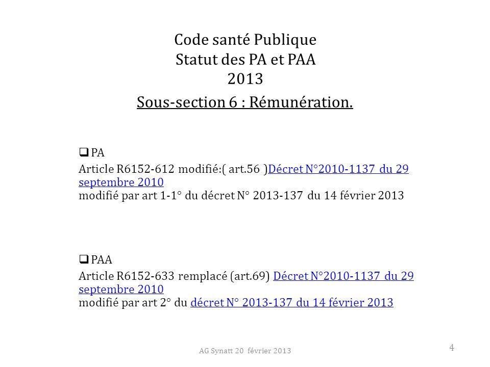 Code santé Publique Statut des PA et PAA 2013 Sous-section 6 : Rémunération. PA Article R6152-612 modifié:( art.56 )Décret N°2010-1137 du 29 septembre