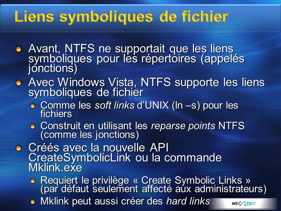 Avant, NTFS ne supportait que les liens symboliques pour les répertoires (appelés jonctions) Avec Windows Vista, NTFS supporte les liens symboliques d