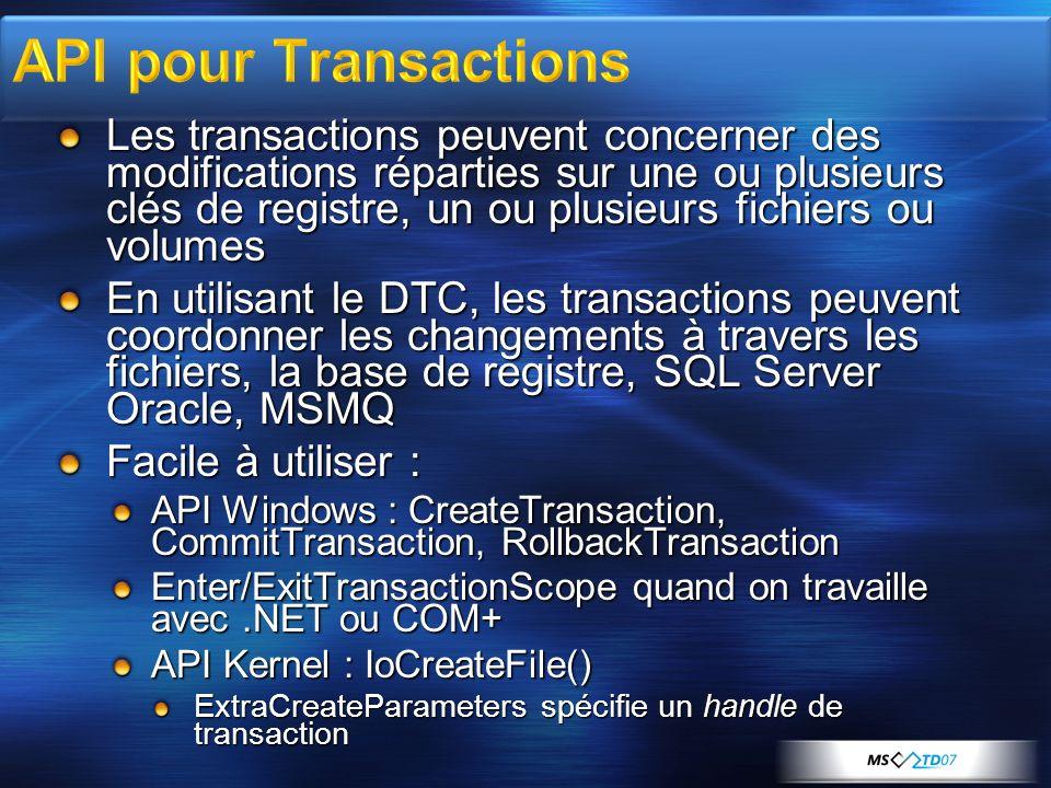Les transactions peuvent concerner des modifications réparties sur une ou plusieurs clés de registre, un ou plusieurs fichiers ou volumes En utilisant