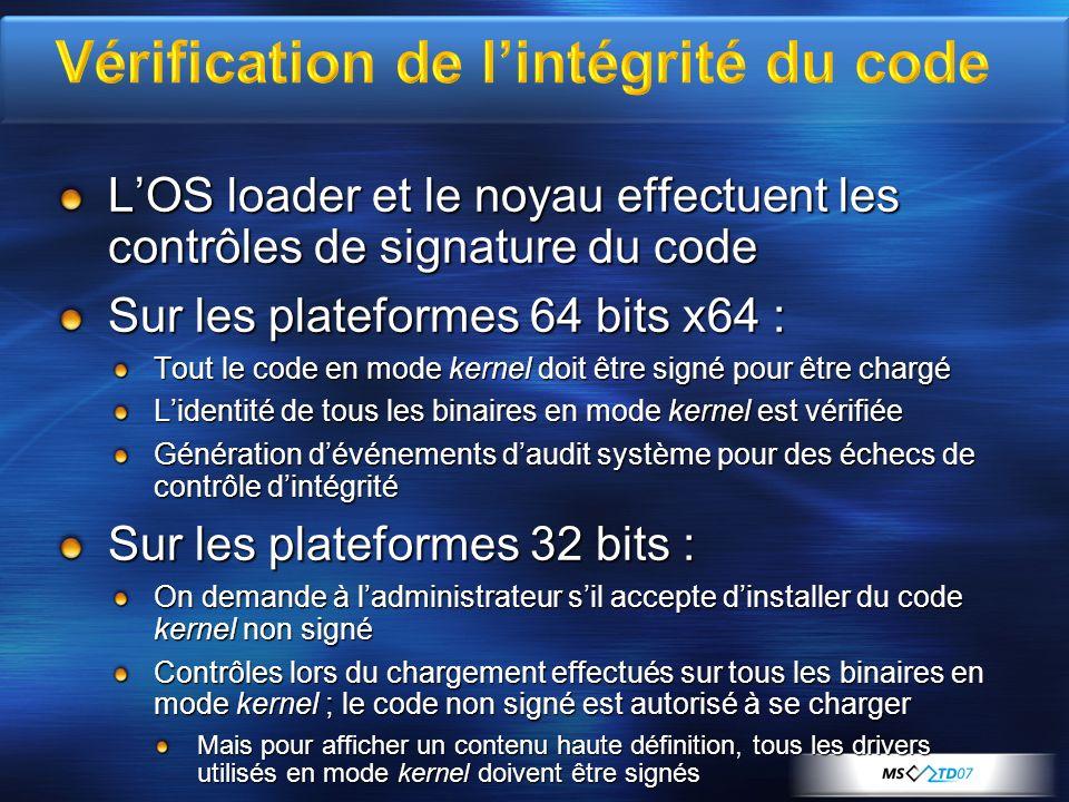 LOS loader et le noyau effectuent les contrôles de signature du code Sur les plateformes 64 bits x64 : Tout le code en mode kernel doit être signé pou