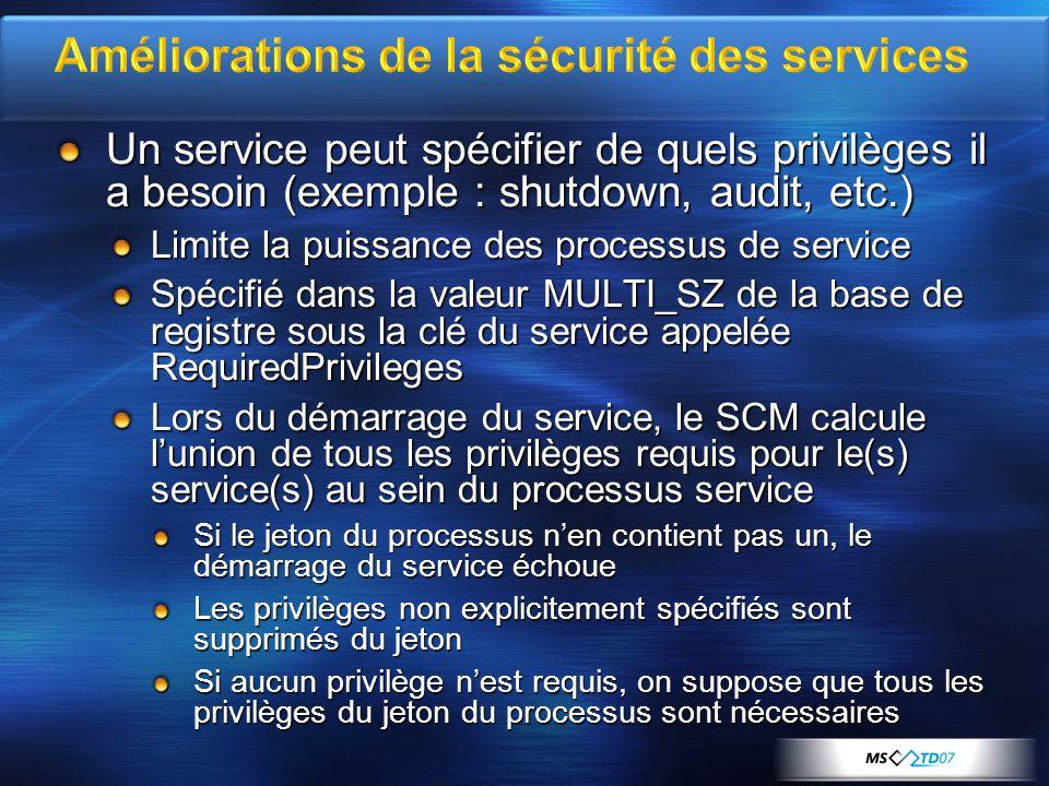 Un service peut spécifier de quels privilèges il a besoin (exemple : shutdown, audit, etc.) Limite la puissance des processus de service Spécifié dans