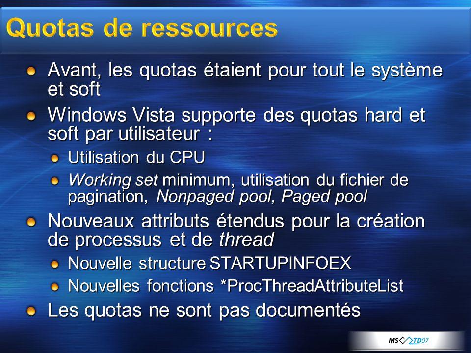 Avant, les quotas étaient pour tout le système et soft Windows Vista supporte des quotas hard et soft par utilisateur : Utilisation du CPU Working set