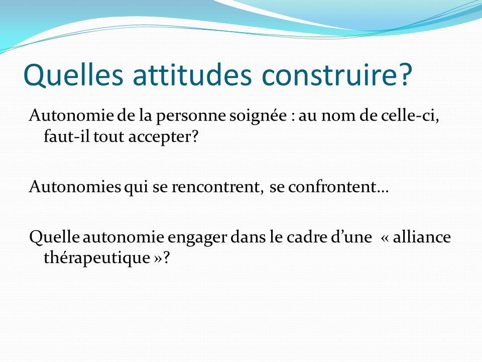 Quelles attitudes construire? Autonomie de la personne soignée : au nom de celle-ci, faut-il tout accepter? Autonomies qui se rencontrent, se confront