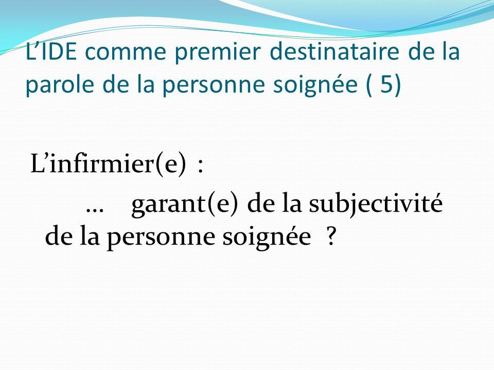 LIDE comme premier destinataire de la parole de la personne soignée ( 5) Linfirmier(e) : … garant(e) de la subjectivité de la personne soignée ?