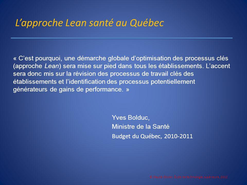 Lapproche Lean santé au Québec © Claude Olivier, École de technologie supérieure, 2012 « Cest pourquoi, une démarche globale doptimisation des process