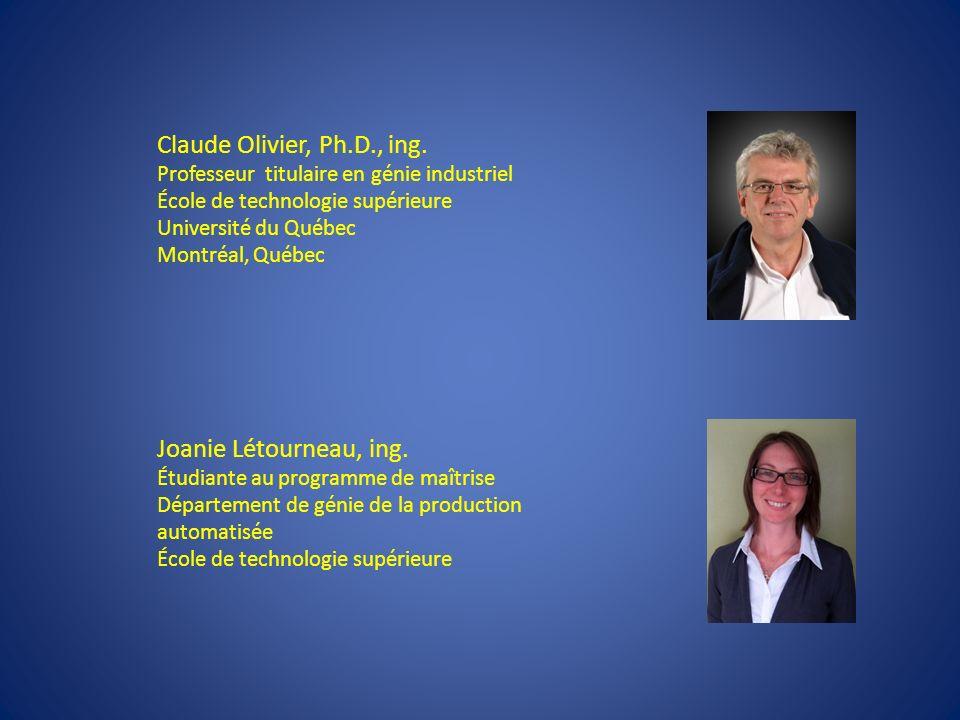 Claude Olivier, Ph.D., ing. Professeur titulaire en génie industriel École de technologie supérieure Université du Québec Montréal, Québec Joanie Léto