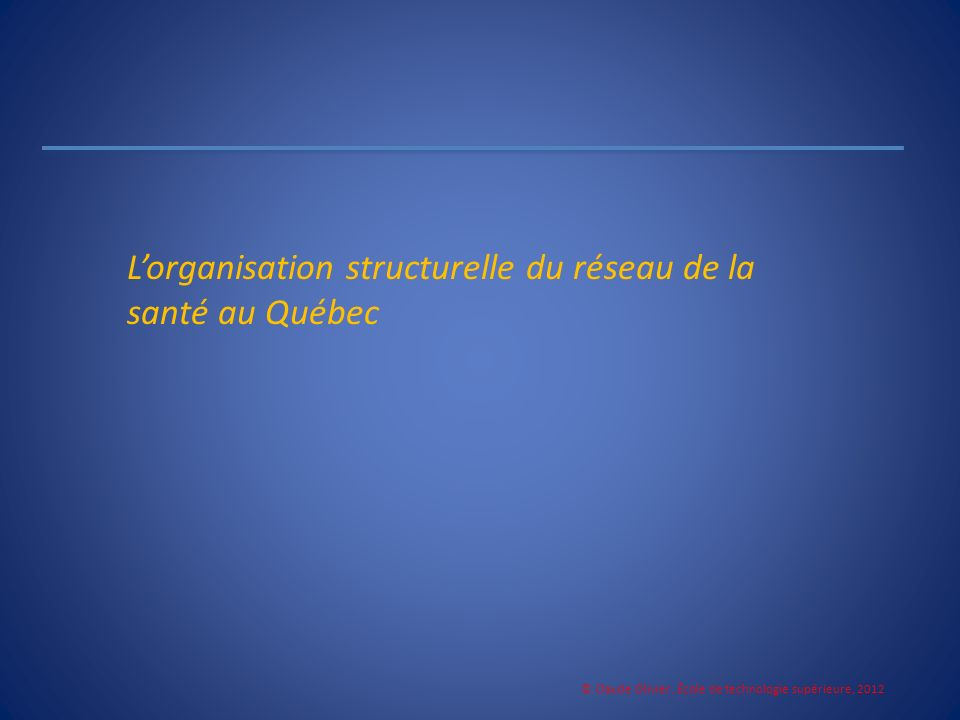Lorganisation structurelle du réseau de la santé au Québec © Claude Olivier, École de technologie supérieure, 2012
