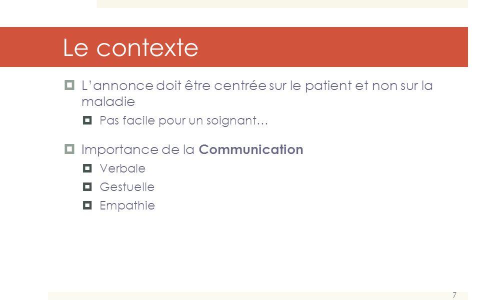 7 Le contexte Lannonce doit être centrée sur le patient et non sur la maladie Pas facile pour un soignant… Importance de la Communication Verbale Gestuelle Empathie