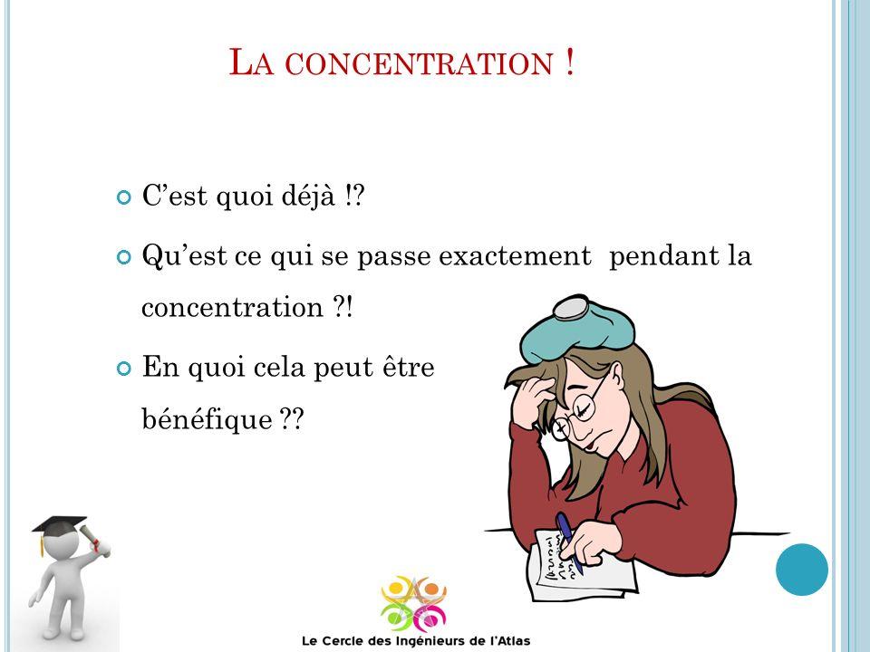 L A CONCENTRATION .Cest quoi déjà !. Quest ce qui se passe exactement pendant la concentration ?.