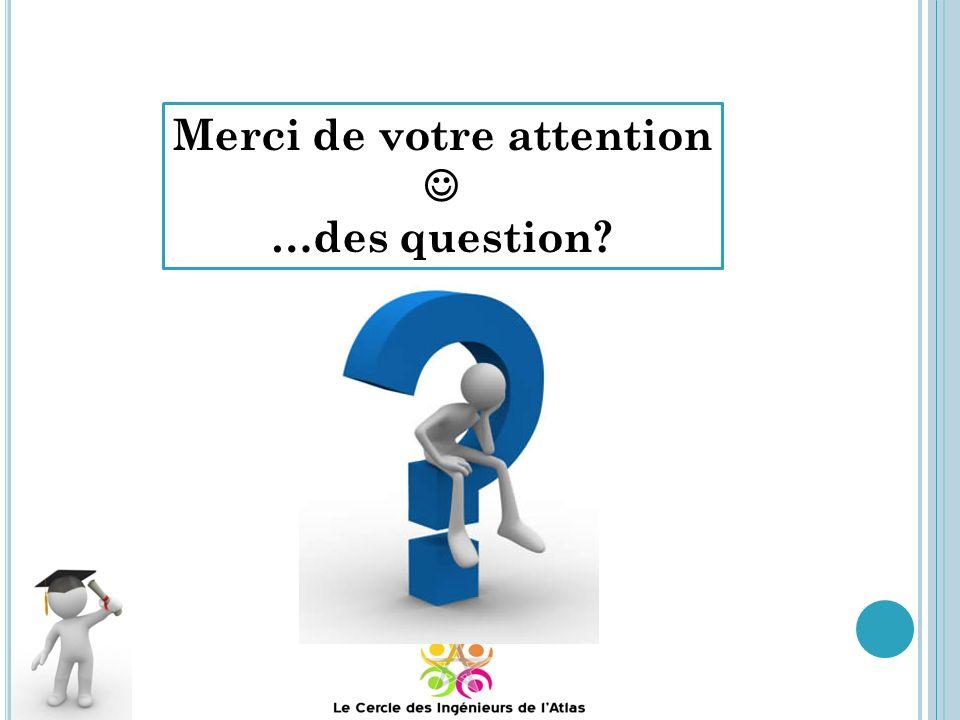 Merci de votre attention …des question?