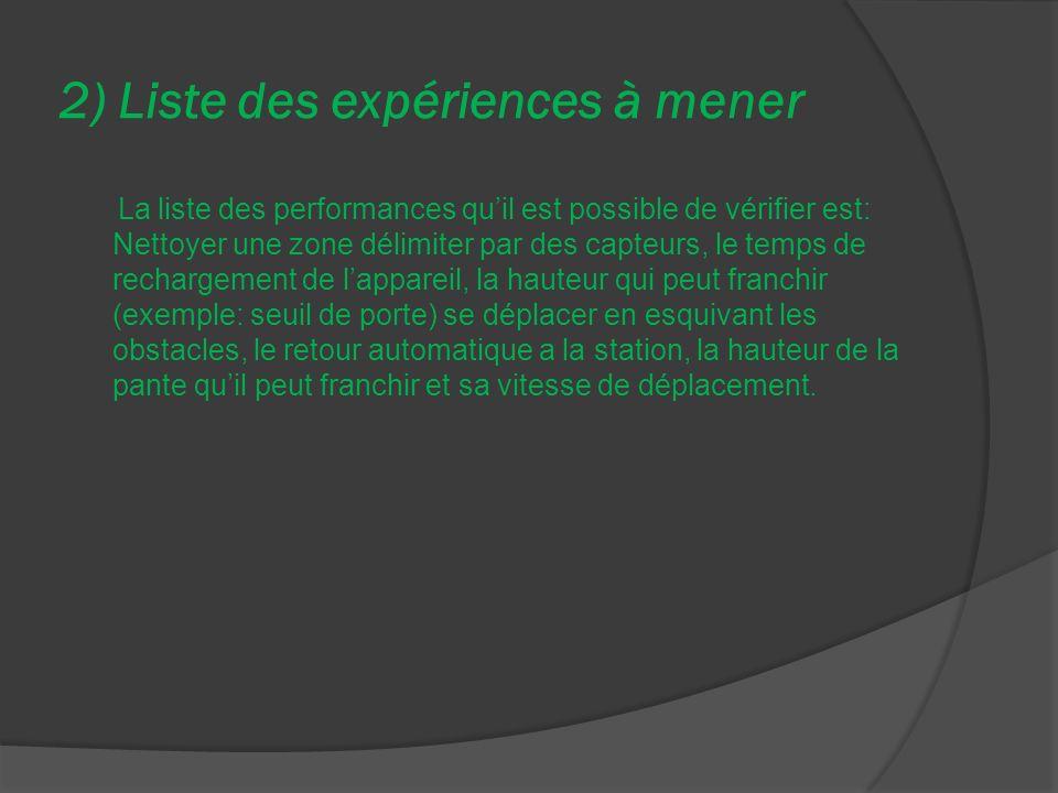 2) Liste des expériences à mener La liste des performances quil est possible de vérifier est: Nettoyer une zone délimiter par des capteurs, le temps d