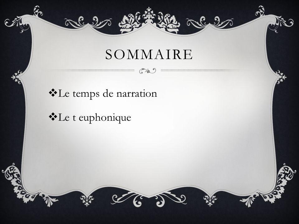 SOMMAIRE Le temps de narration Le t euphonique