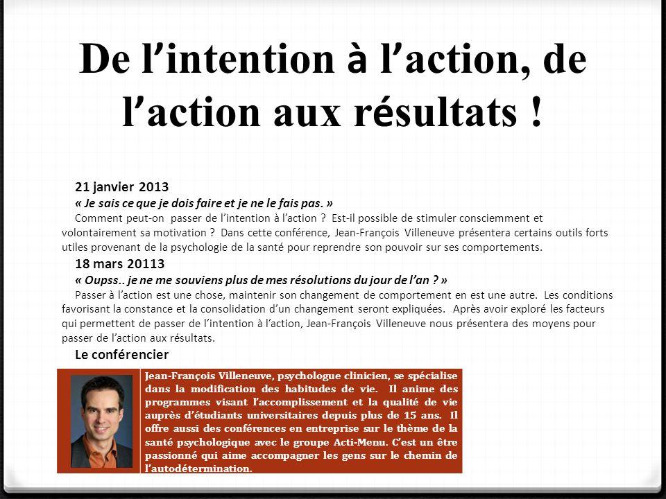 De l intention à l action, de l action aux r é sultats ! Jean-François Villeneuve, psychologue clinicien, se spécialise dans la modification des habit