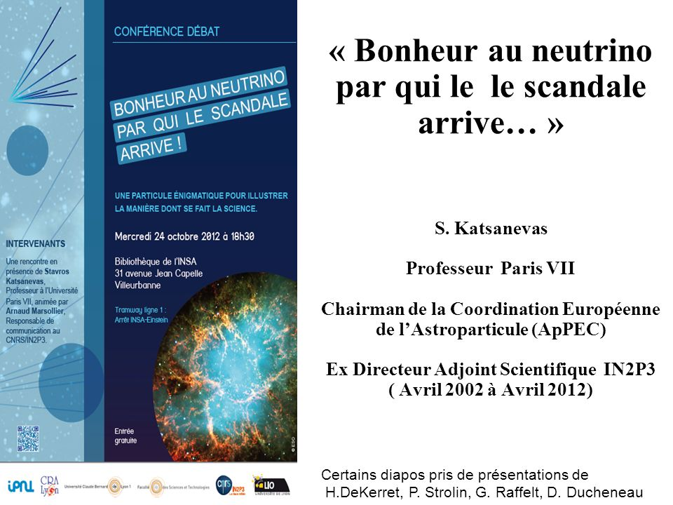« Bonheur au neutrino par qui le le scandale arrive… » S. Katsanevas Professeur Paris VII Chairman de la Coordination Européenne de lAstroparticule (A