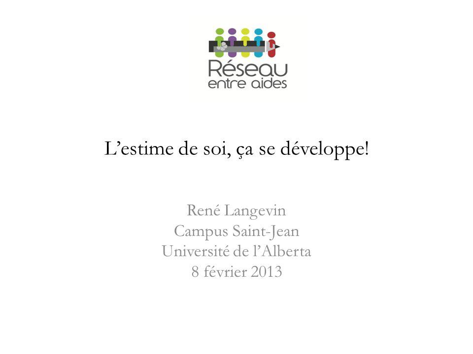 Lestime de soi, ça se développe! René Langevin Campus Saint-Jean Université de lAlberta 8 février 2013