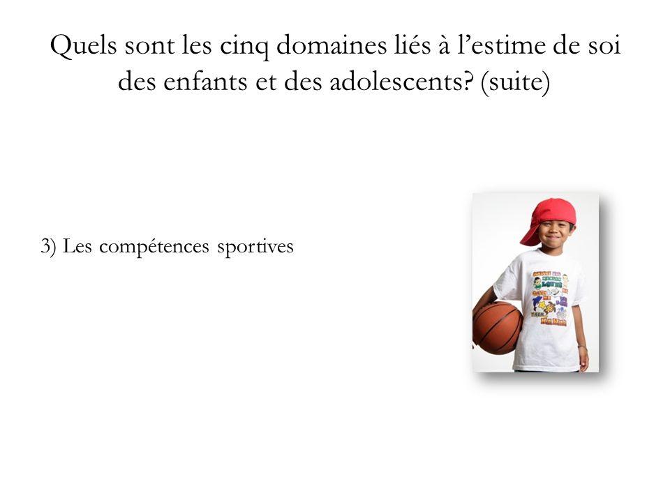Quels sont les cinq domaines liés à lestime de soi des enfants et des adolescents? (suite) 3) Les compétences sportives