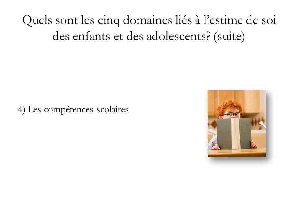 Quels sont les cinq domaines liés à lestime de soi des enfants et des adolescents? (suite) 4) Les compétences scolaires