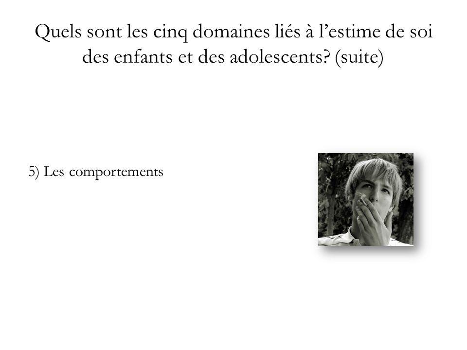 Quels sont les cinq domaines liés à lestime de soi des enfants et des adolescents? (suite) 5) Les comportements