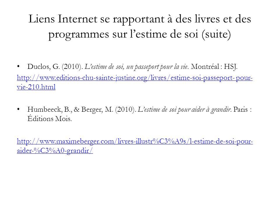 Liens Internet se rapportant à des livres et des programmes sur lestime de soi (suite) Duclos, G. (2010). Lestime de soi, un passeport pour la vie. Mo