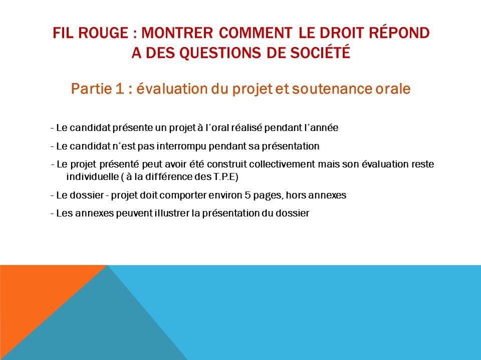 FIL ROUGE : MONTRER COMMENT LE DROIT RÉPOND A DES QUESTIONS DE SOCIÉTÉ Partie 1 : évaluation du projet et soutenance orale - Le candidat présente un p