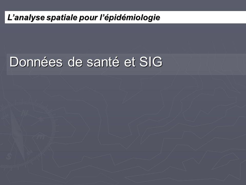 Lanalyse spatiale pour lépidémiologie Données de santé et SIG