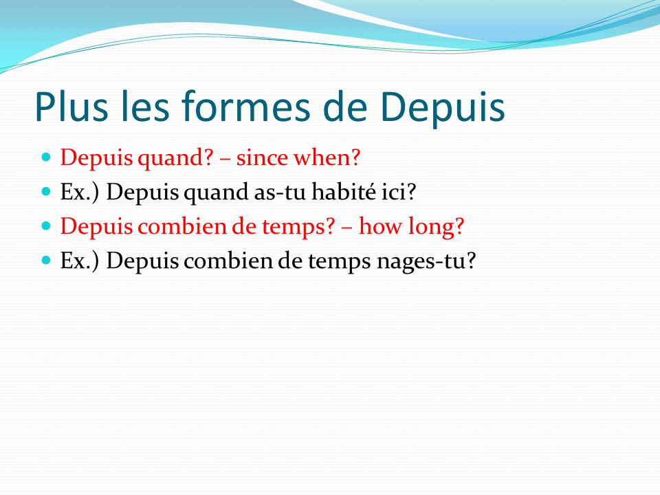Plus les formes de Depuis Depuis quand. – since when.