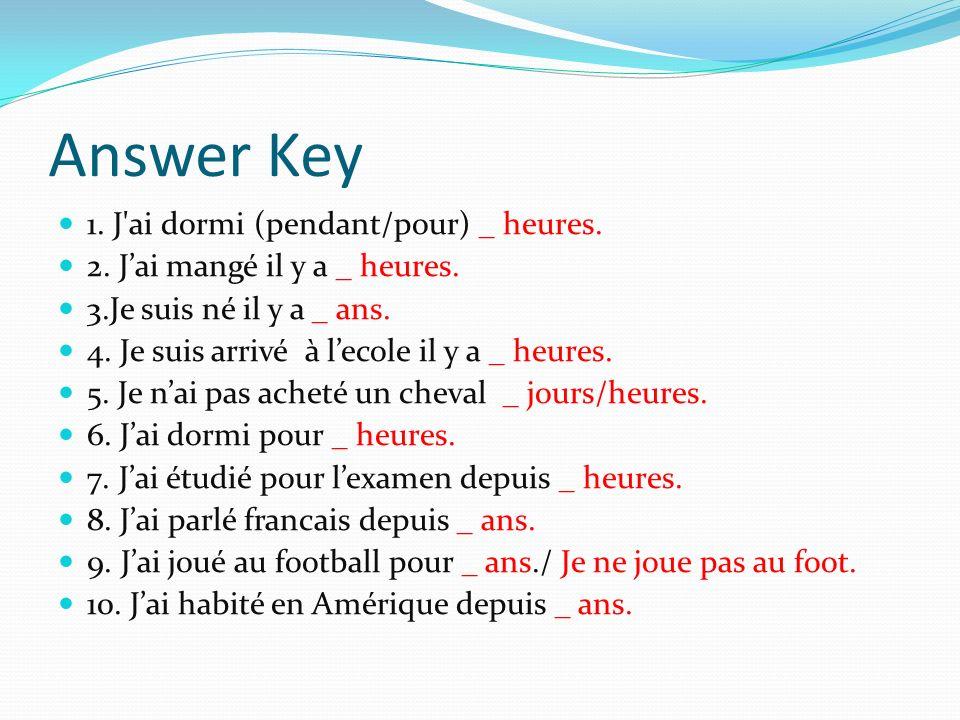 Answer Key 1. J ai dormi (pendant/pour) _ heures.