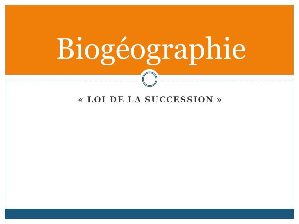 « LOI DE LA SUCCESSION » Biogéographie