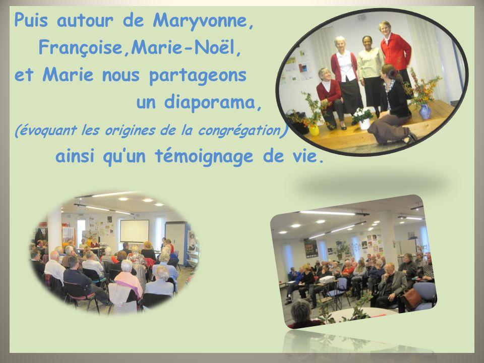 Puis autour de Maryvonne, Françoise,Marie-Noël, et Marie nous partageons un diaporama, (évoquant les origines de la congrégation ) ainsi quun témoignage de vie.