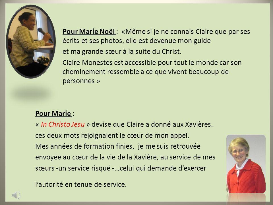 Pour Marie Noël : «Même si je ne connais Claire que par ses écrits et ses photos, elle est devenue mon guide et ma grande sœur à la suite du Christ.