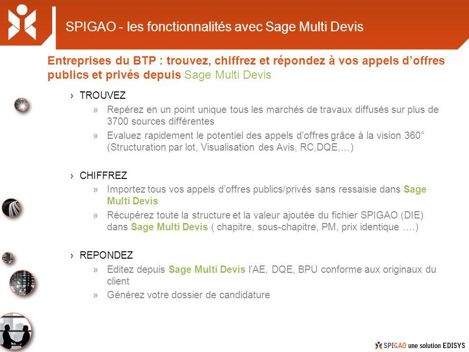 SPIGAO - les fonctionnalités avec Sage Multi Devis TROUVEZ »Repérez en un point unique tous les marchés de travaux diffusés sur plus de 3700 sources d