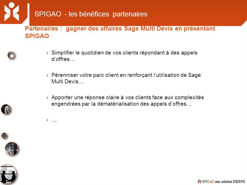 SPIGAO - les bénéfices partenaires Partenaires : gagner des affaires Sage Multi Devis en présentant SPIGAO Simplifier le quotidien de vos clients répo