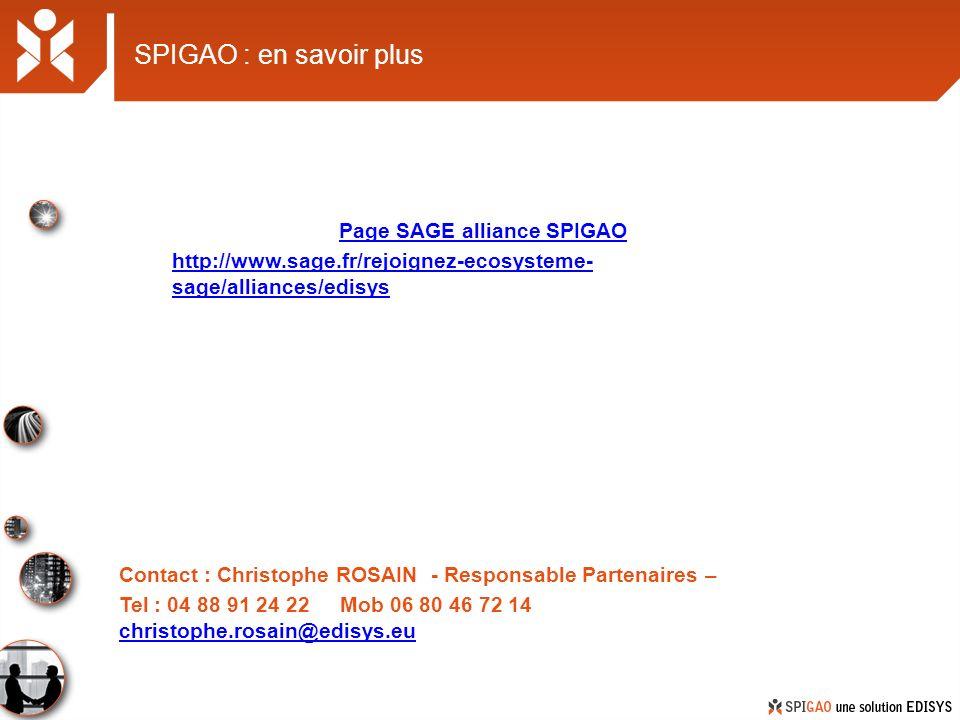 SPIGAO : en savoir plus Contact : Christophe ROSAIN - Responsable Partenaires – Tel : 04 88 91 24 22 Mob 06 80 46 72 14 christophe.rosain@edisys.eu ch