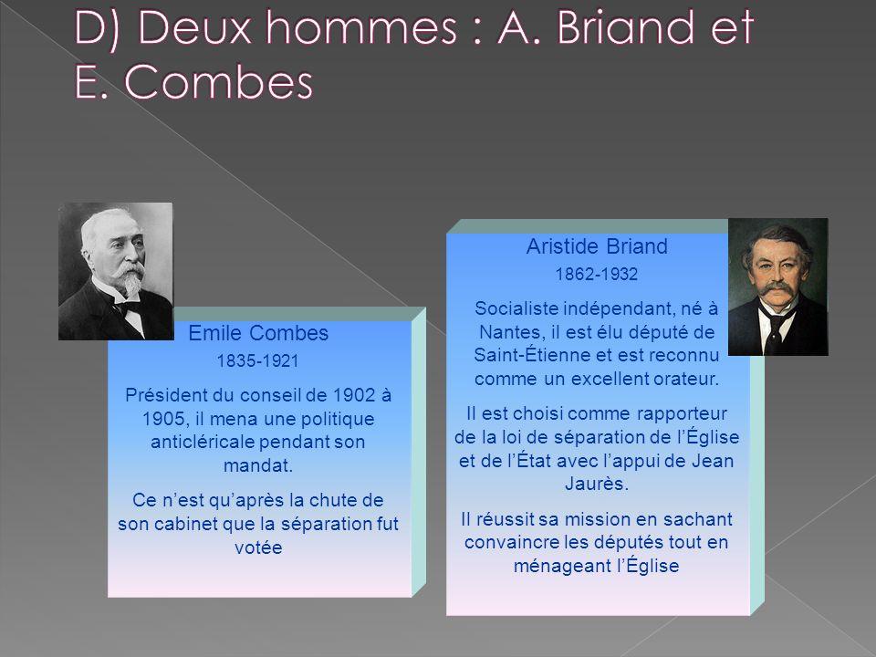Emile Combes 1835-1921 Président du conseil de 1902 à 1905, il mena une politique anticléricale pendant son mandat. Ce nest quaprès la chute de son ca