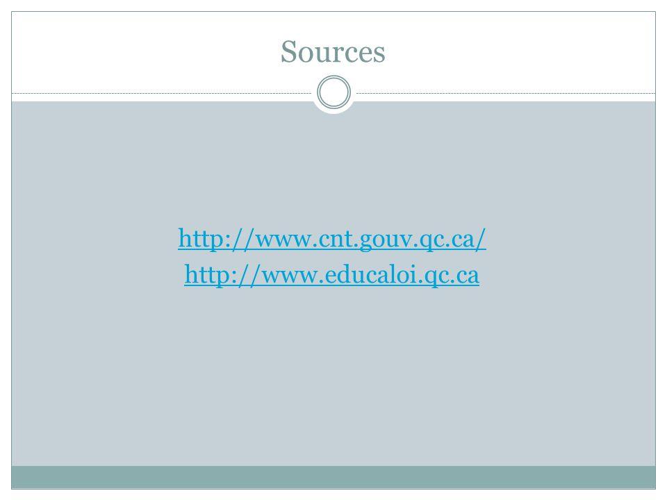 Sources http://www.cnt.gouv.qc.ca/ http://www.educaloi.qc.ca