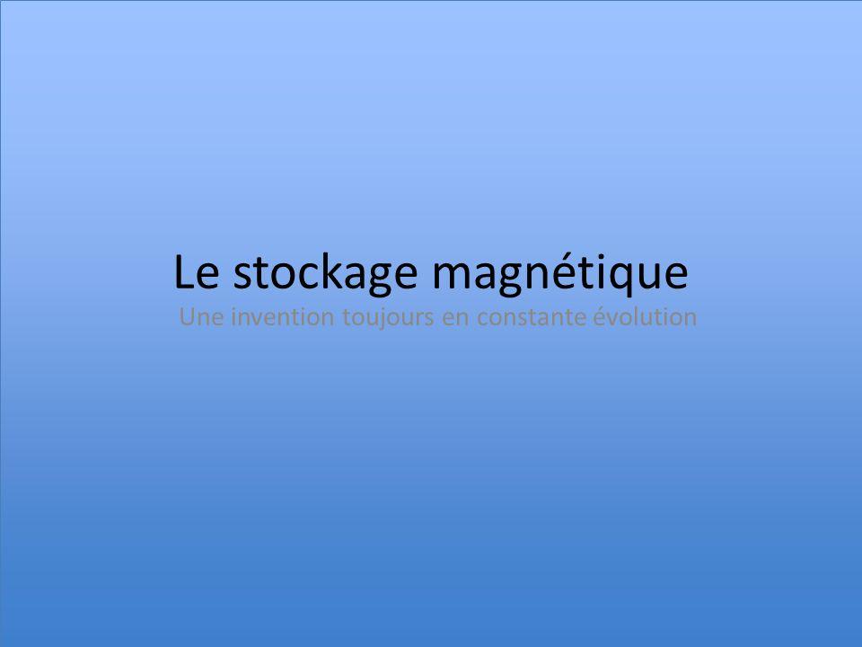Le stockage magnétique Une invention toujours en constante évolution